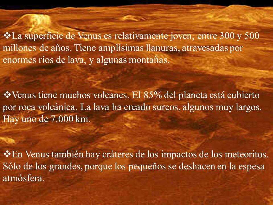 La superficie de Venus es relativamente joven, entre 300 y 500 millones de años. Tiene amplísimas llanuras, atravesadas por enormes ríos de lava, y al