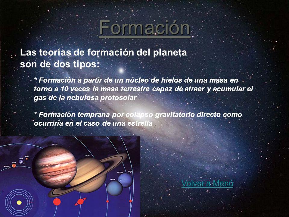 Las teorías de formación del planeta son de dos tipos: Formación * Formación a partir de un núcleo de hielos de una masa en torno a 10 veces la masa t