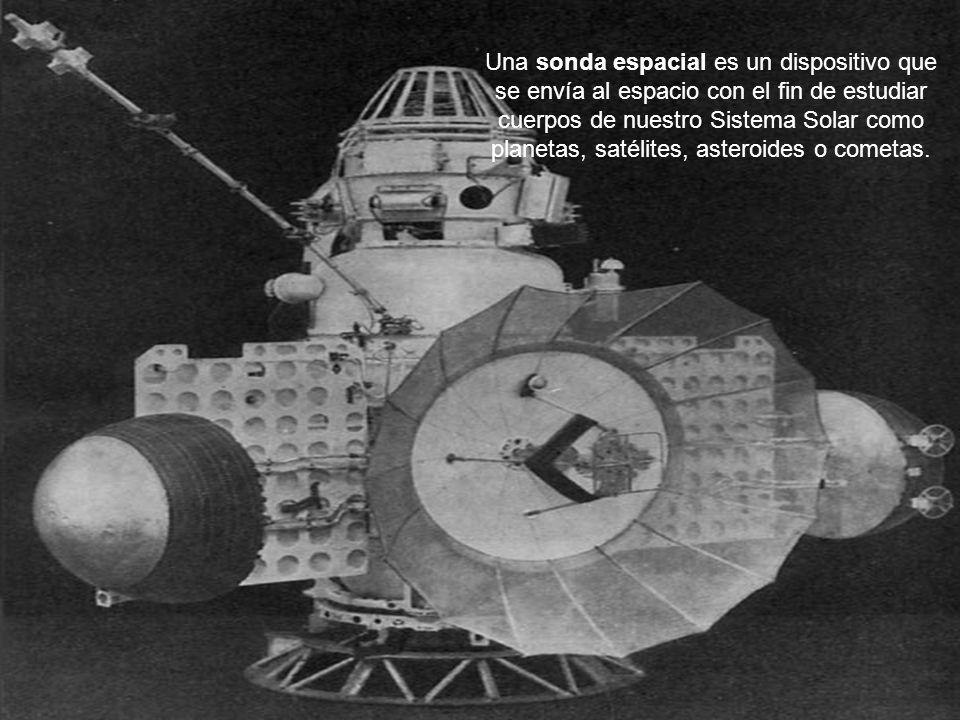 Una sonda espacial es un dispositivo que se envía al espacio con el fin de estudiar cuerpos de nuestro Sistema Solar como planetas, satélites, asteroi