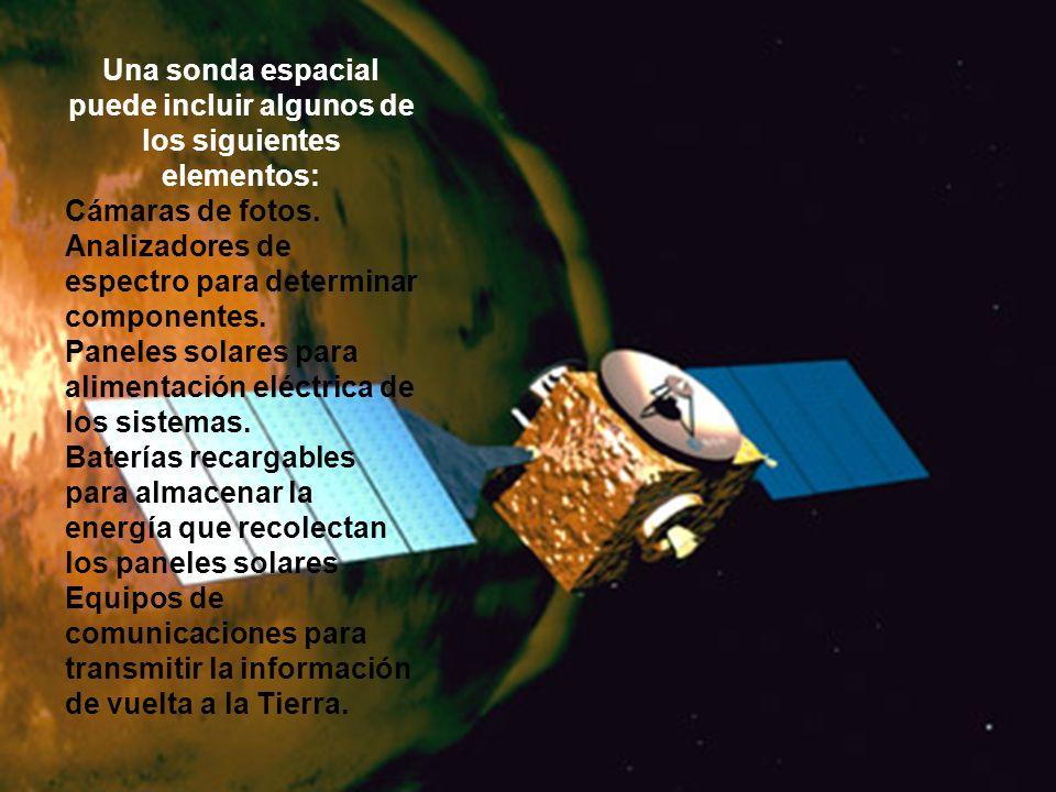 Una sonda espacial puede incluir algunos de los siguientes elementos: Cámaras de fotos. Analizadores de espectro para determinar componentes. Paneles