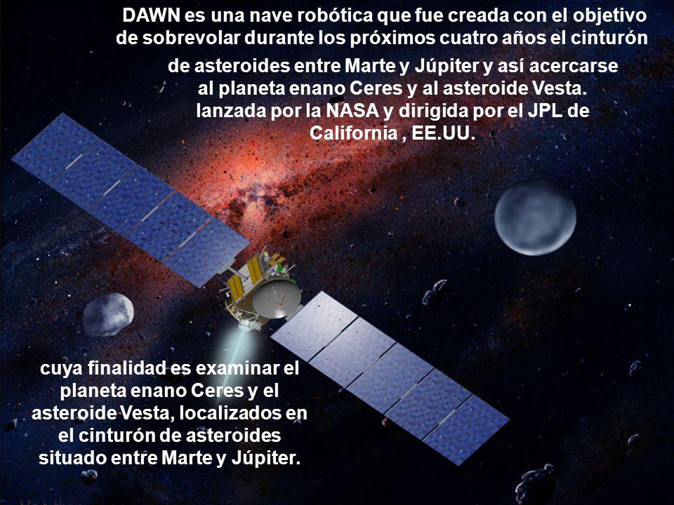 DAWN es una nave robótica que fue creada con el objetivo de sobrevolar durante los próximos cuatro años el cinturón de asteroides entre Marte y Júpite