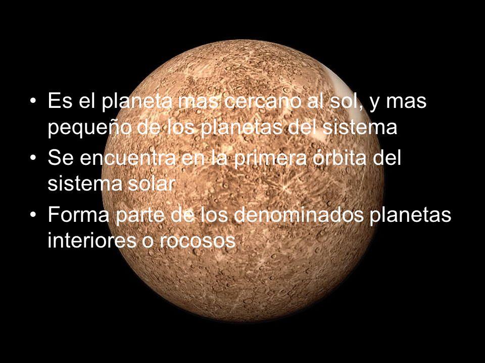 Es el planeta mas cercano al sol, y mas pequeño de los planetas del sistema Se encuentra en la primera órbita del sistema solar Forma parte de los denominados planetas interiores o rocosos