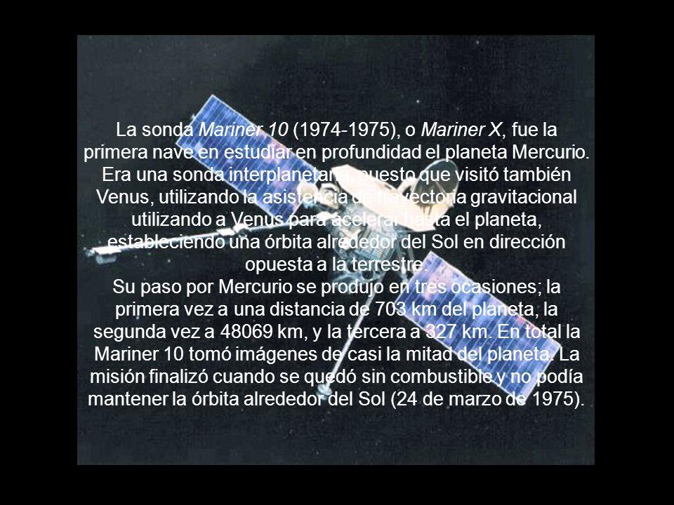 La sonda Mariner 10 (1974-1975), o Mariner X, fue la primera nave en estudiar en profundidad el planeta Mercurio.