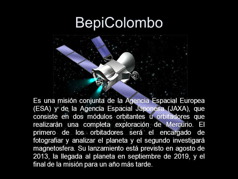 BepiColombo Es una misión conjunta de la Agencia Espacial Europea (ESA) y de la Agencia Espacial Japonesa (JAXA), que consiste en dos módulos orbitantes u orbitadores que realizarán una completa exploración de Mercurio.