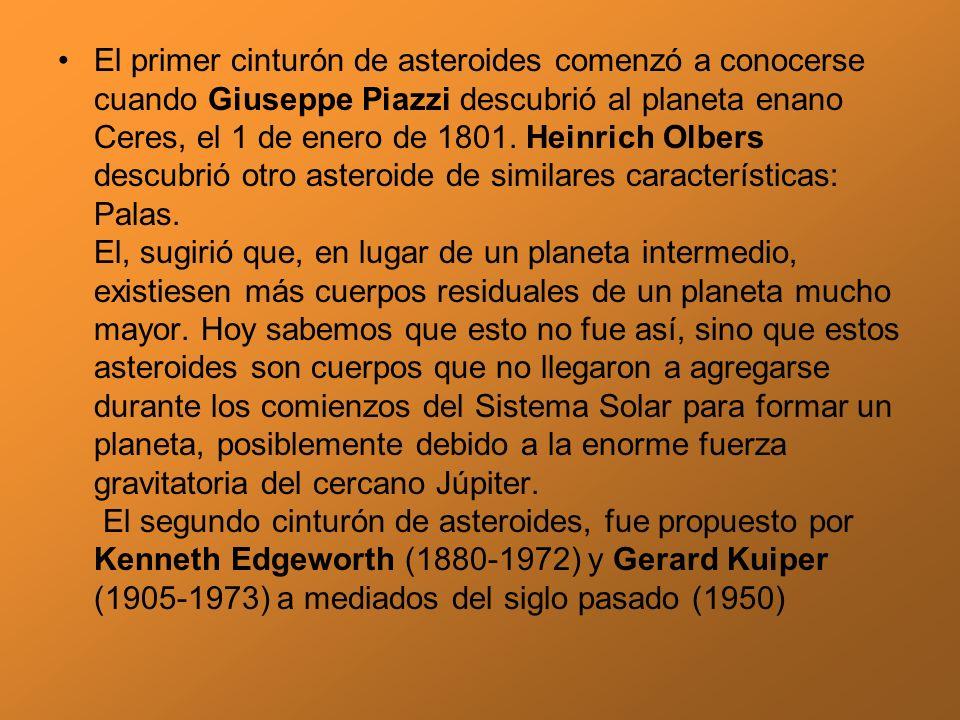 El primer cinturón de asteroides comenzó a conocerse cuando Giuseppe Piazzi descubrió al planeta enano Ceres, el 1 de enero de 1801. Heinrich Olbers d