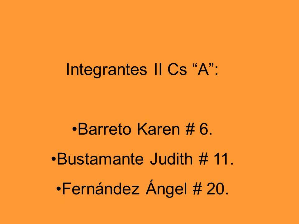 Integrantes II Cs A: Barreto Karen # 6. Bustamante Judith # 11. Fernández Ángel # 20.