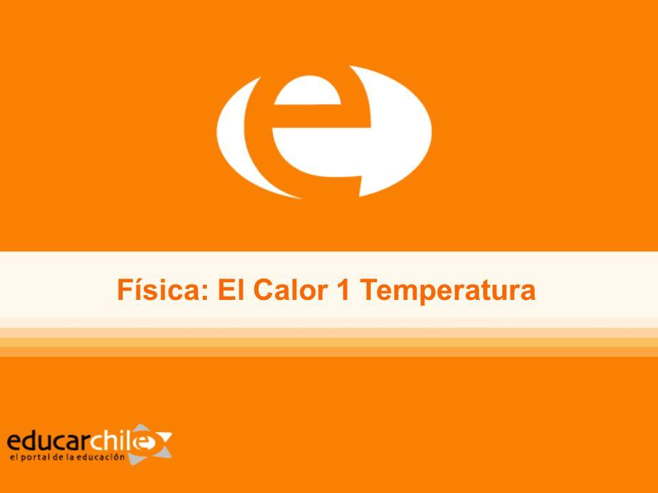 Física Calor 1 Temperatura Temperatura -tipos de termómetro -Medición de la temperatura -Modelo cinético
