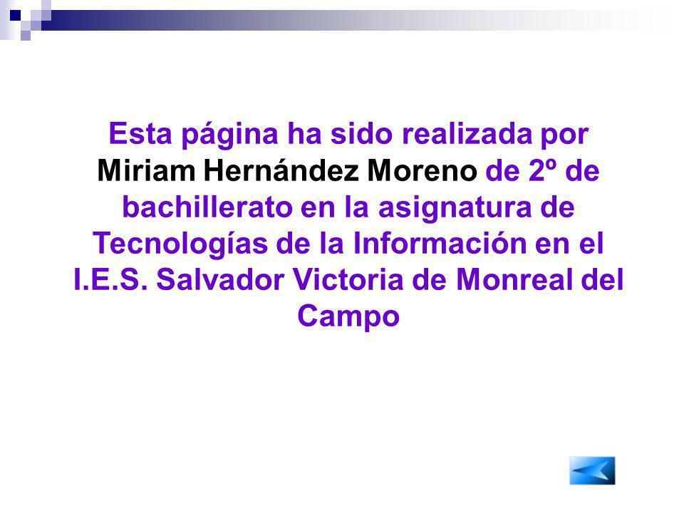 Esta página ha sido realizada por Miriam Hernández Moreno de 2º de bachillerato en la asignatura de Tecnologías de la Información en el I.E.S. Salvado