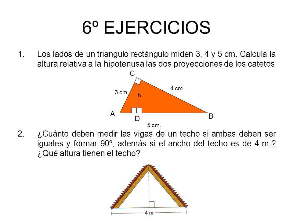 Autoria: Yerko Echeverría A. 6º EJERCICIOS 1.Los lados de un triangulo rectángulo miden 3, 4 y 5 cm. Calcula la altura relativa a la hipotenusa las do