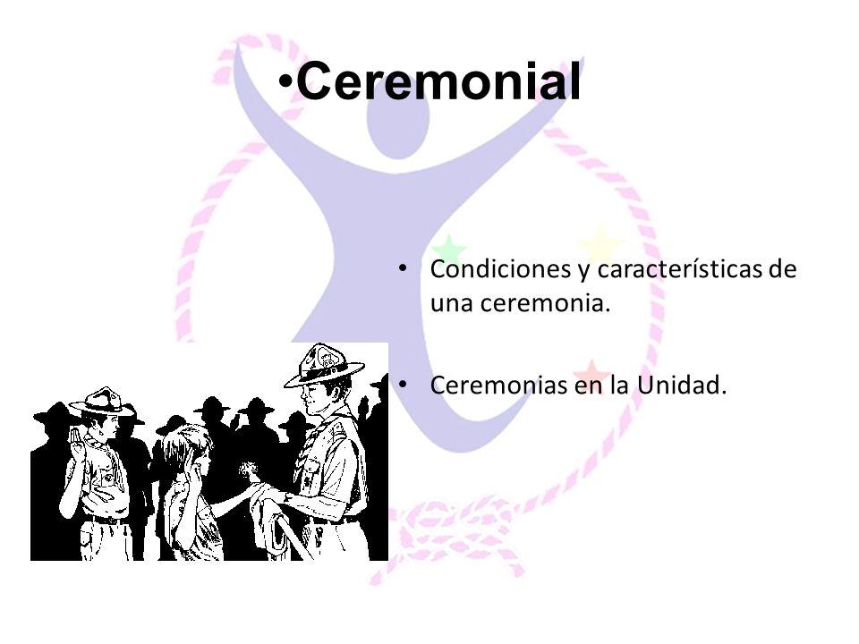 Condiciones y características de una ceremonia. Ceremonias en la Unidad. Ceremonial