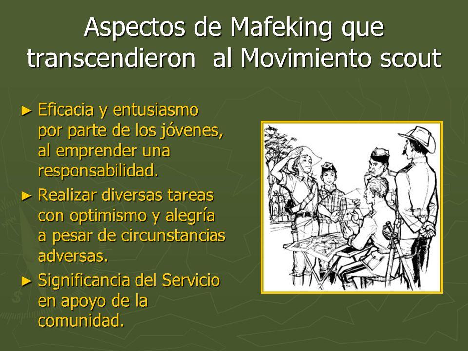 Aspectos de Mafeking que transcendieron al Movimiento scout Eficacia y entusiasmo por parte de los jóvenes, al emprender una responsabilidad. Eficacia