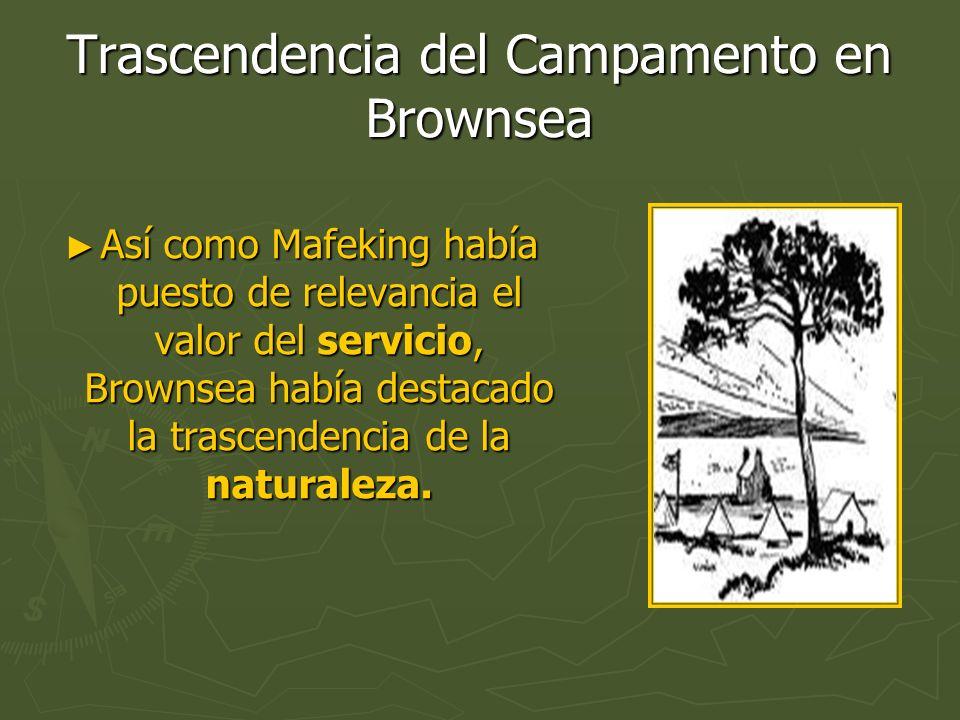Trascendencia del Campamento en Brownsea Así como Mafeking había puesto de relevancia el valor del servicio, Brownsea había destacado la trascendencia