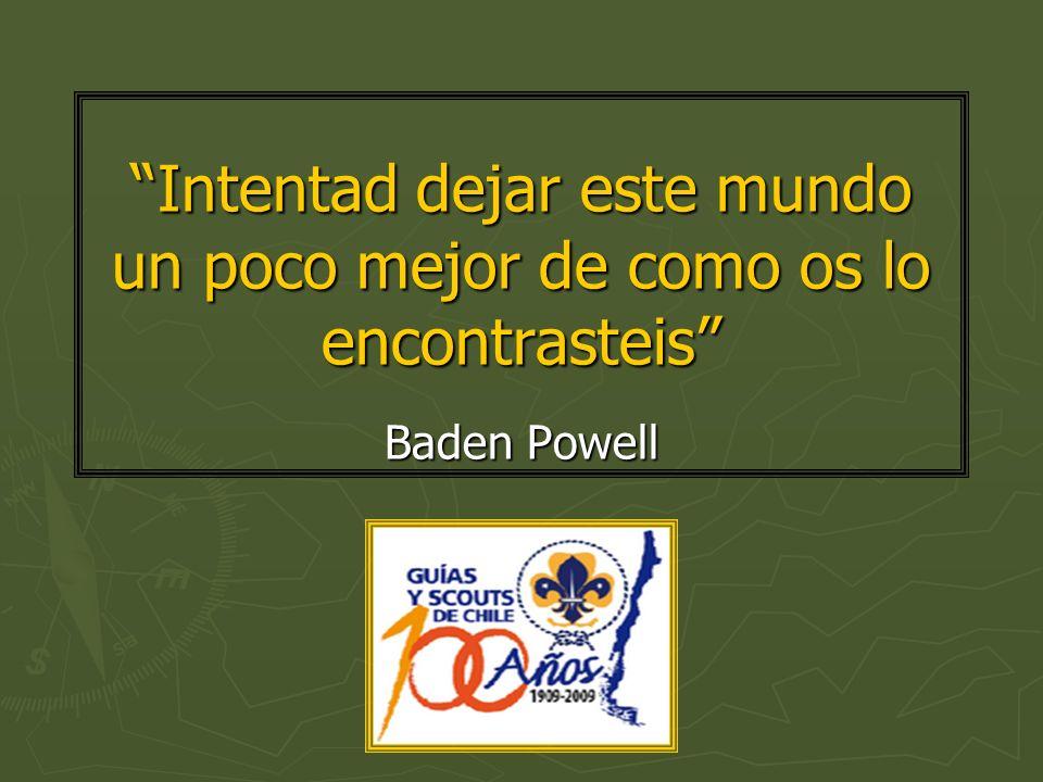 Intentad dejar este mundo un poco mejor de como os lo encontrasteis Baden Powell