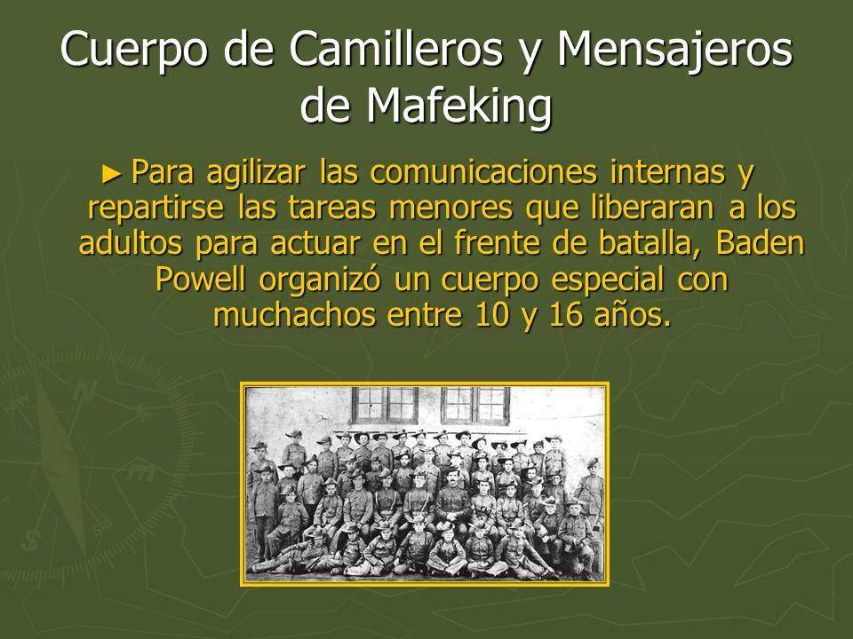 Cuerpo de Camilleros y Mensajeros de Mafeking Para agilizar las comunicaciones internas y repartirse las tareas menores que liberaran a los adultos pa