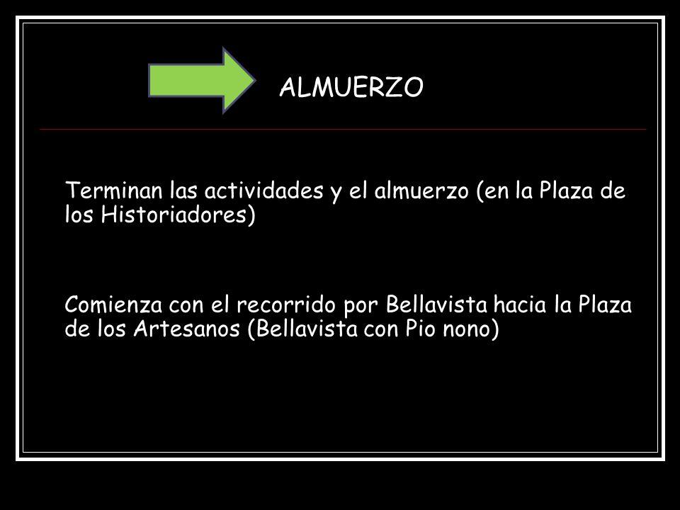 Terminan las actividades y el almuerzo (en la Plaza de los Historiadores) Comienza con el recorrido por Bellavista hacia la Plaza de los Artesanos (Bellavista con Pio nono) ALMUERZO