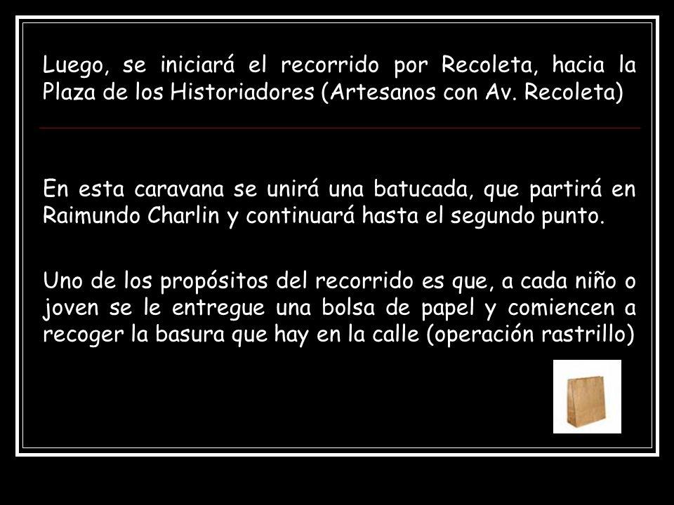 Luego, se iniciará el recorrido por Recoleta, hacia la Plaza de los Historiadores (Artesanos con Av.