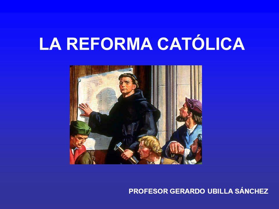 LA REFORMA CATÓLICA PROFESOR GERARDO UBILLA SÁNCHEZ