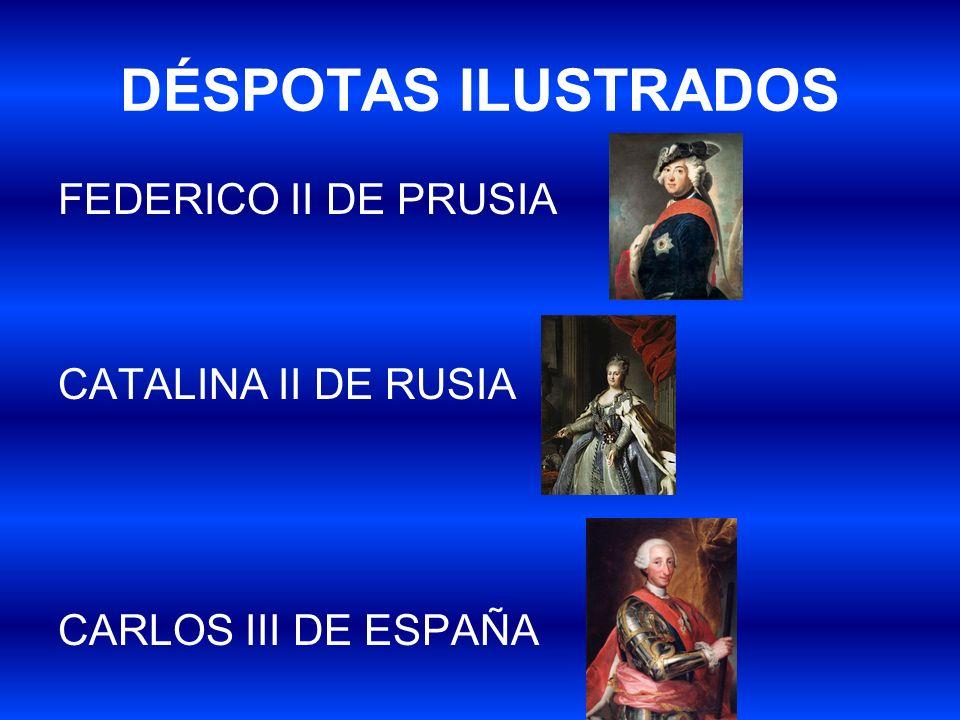DÉSPOTAS ILUSTRADOS FEDERICO II DE PRUSIA CATALINA II DE RUSIA CARLOS III DE ESPAÑA