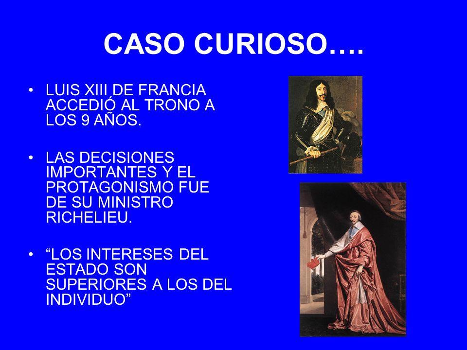 CASO CURIOSO…. LUIS XIII DE FRANCIA ACCEDIÓ AL TRONO A LOS 9 AÑOS. LAS DECISIONES IMPORTANTES Y EL PROTAGONISMO FUE DE SU MINISTRO RICHELIEU. LOS INTE