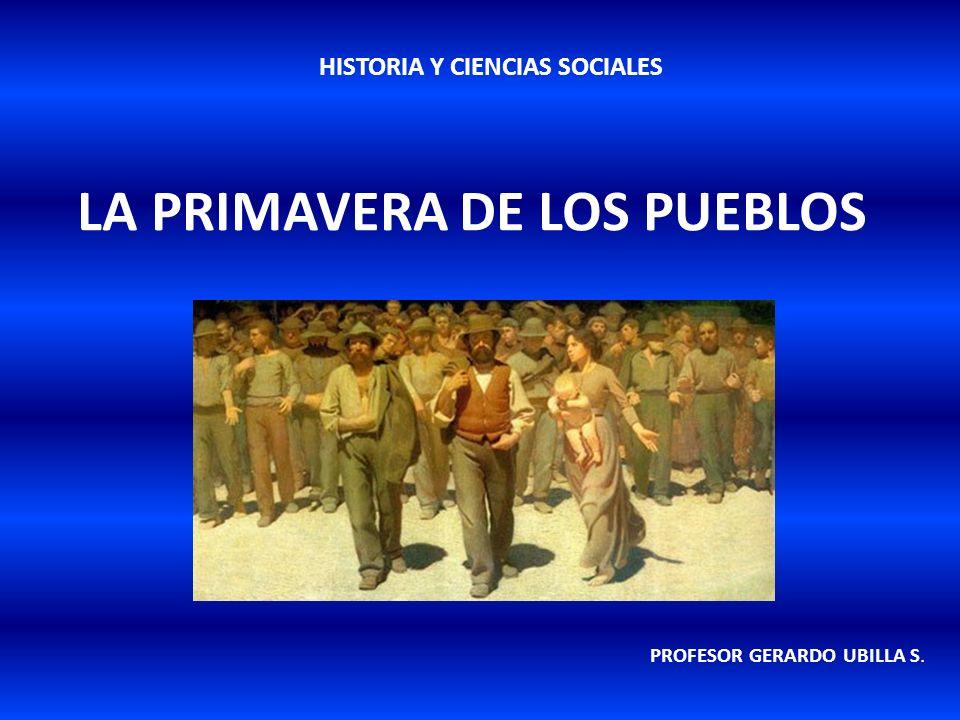 LA PRIMAVERA DE LOS PUEBLOS PROFESOR GERARDO UBILLA S. HISTORIA Y CIENCIAS SOCIALES
