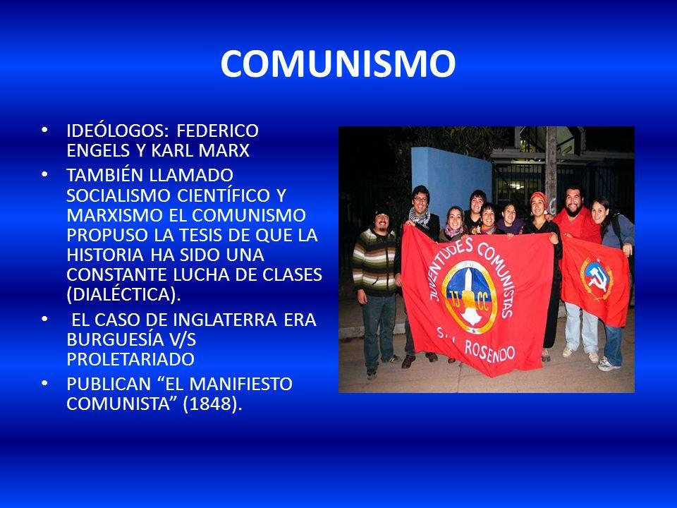 COMUNISMO IDEÓLOGOS: FEDERICO ENGELS Y KARL MARX TAMBIÉN LLAMADO SOCIALISMO CIENTÍFICO Y MARXISMO EL COMUNISMO PROPUSO LA TESIS DE QUE LA HISTORIA HA