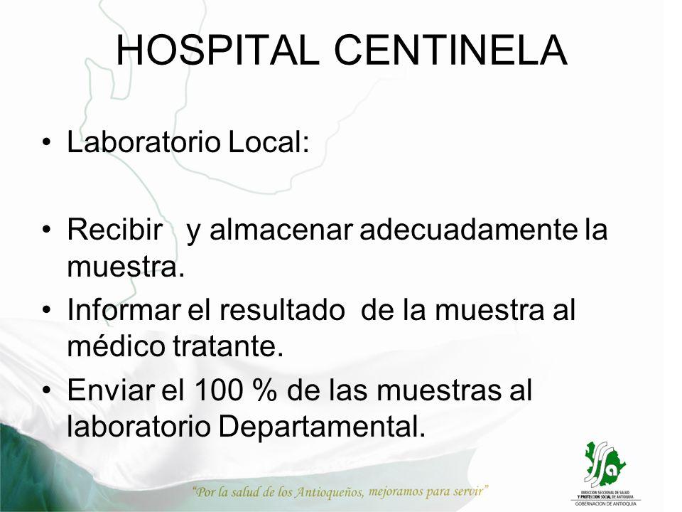HOSPITAL CENTINELA Laboratorio Local: Recibir y almacenar adecuadamente la muestra. Informar el resultado de la muestra al médico tratante. Enviar el