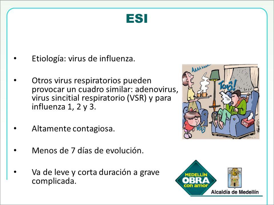 ESI Etiología: virus de influenza. Otros virus respiratorios pueden provocar un cuadro similar: adenovirus, virus sincitial respiratorio (VSR) y para