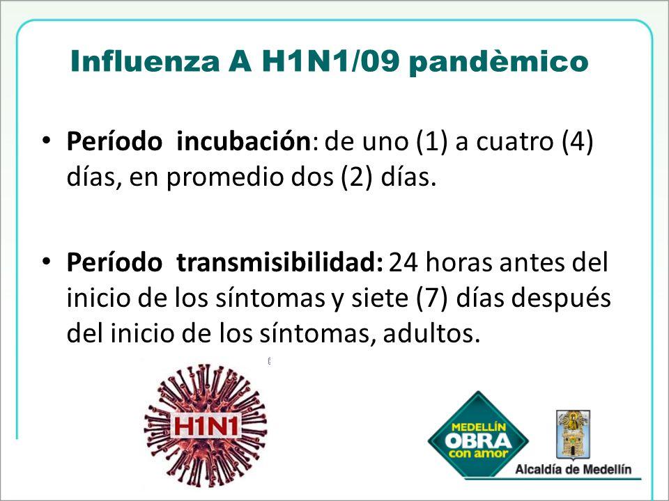 Influenza A H1N1/09 pandèmico Período incubación: de uno (1) a cuatro (4) días, en promedio dos (2) días. Período transmisibilidad: 24 horas antes del