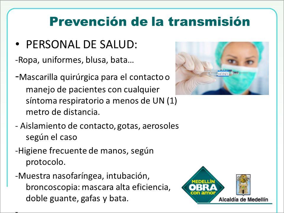 Prevención de la transmisión PERSONAL DE SALUD: -Ropa, uniformes, blusa, bata… - Mascarilla quirúrgica para el contacto o manejo de pacientes con cual