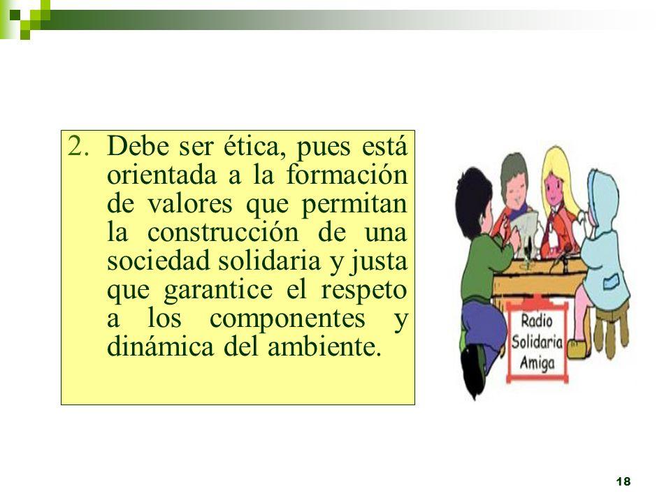 17 Principios de la Educación Ambiental 1.Debe estar orientada a la solución y prevención de problemas ambientales.