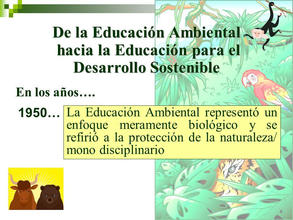 2 De la Educación Ambiental hacia la Educación para el Desarrollo Sostenible hacia la Educación para el Desarrollo Sostenible En los años….