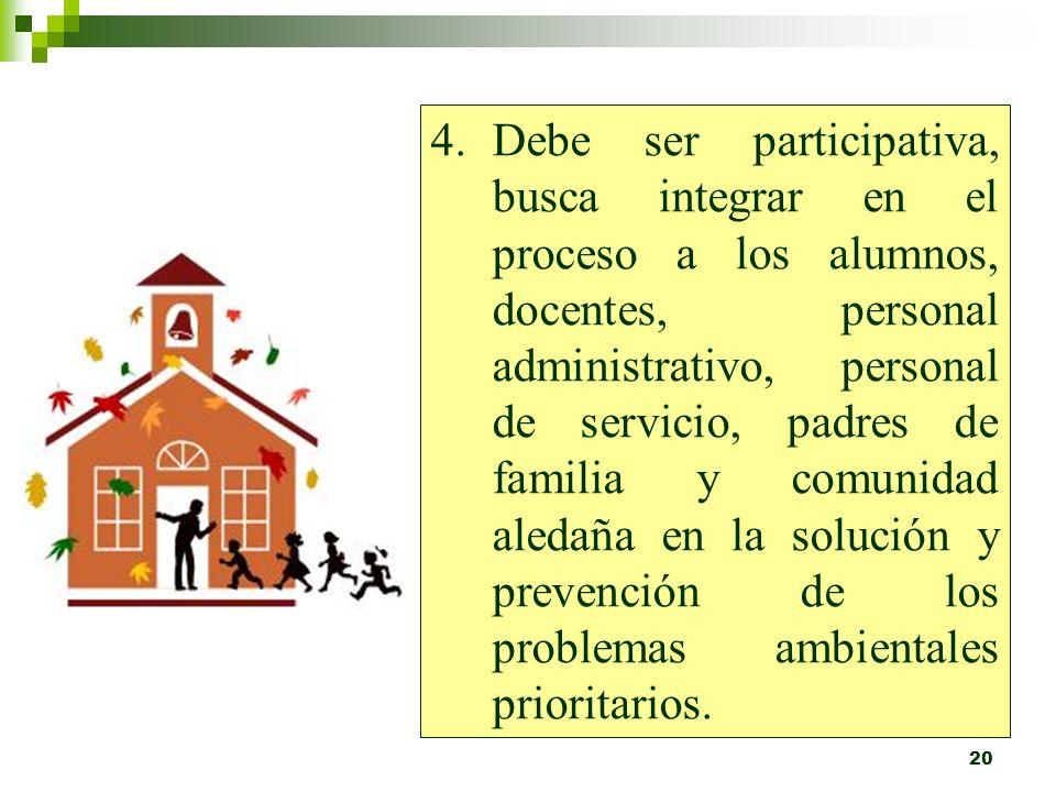 19 3.Debe orientarse al desarrollo sostenible, lo cual incluye brindar a la comunidad educativa una formación integral acorde con las características