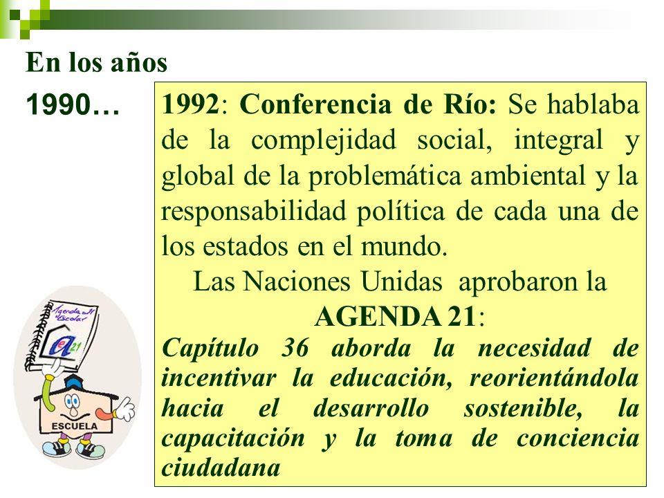 4 En los años 1990… 1992: Conferencia de Río: Se hablaba de la complejidad social, integral y global de la problemática ambiental y la responsabilidad política de cada una de los estados en el mundo.