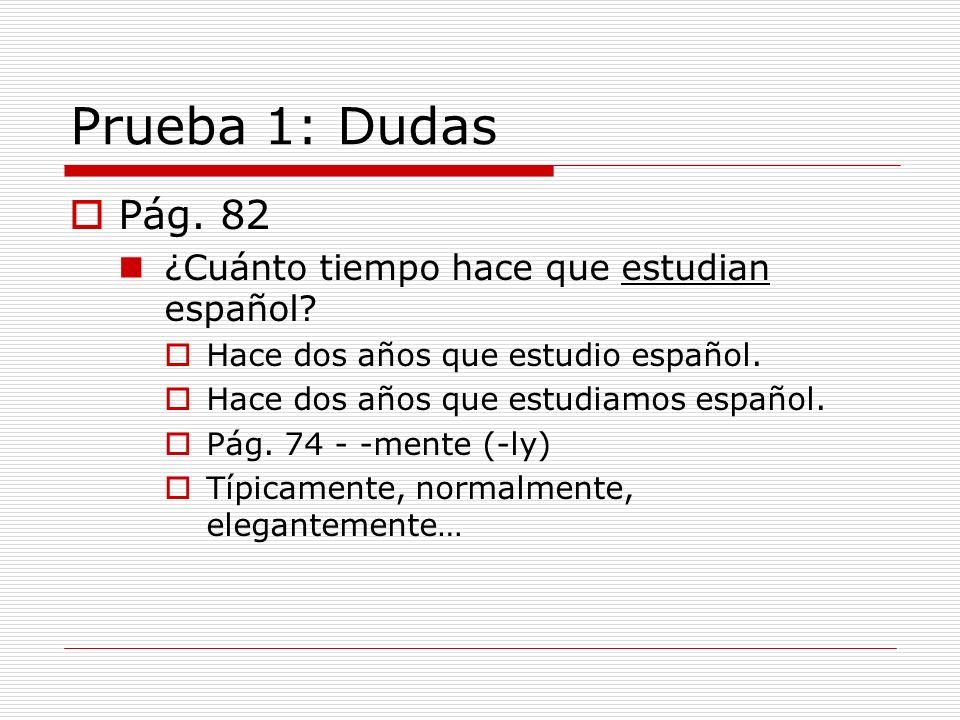 Prueba 1: Dudas Pág. 82 ¿Cuánto tiempo hace que estudian español.