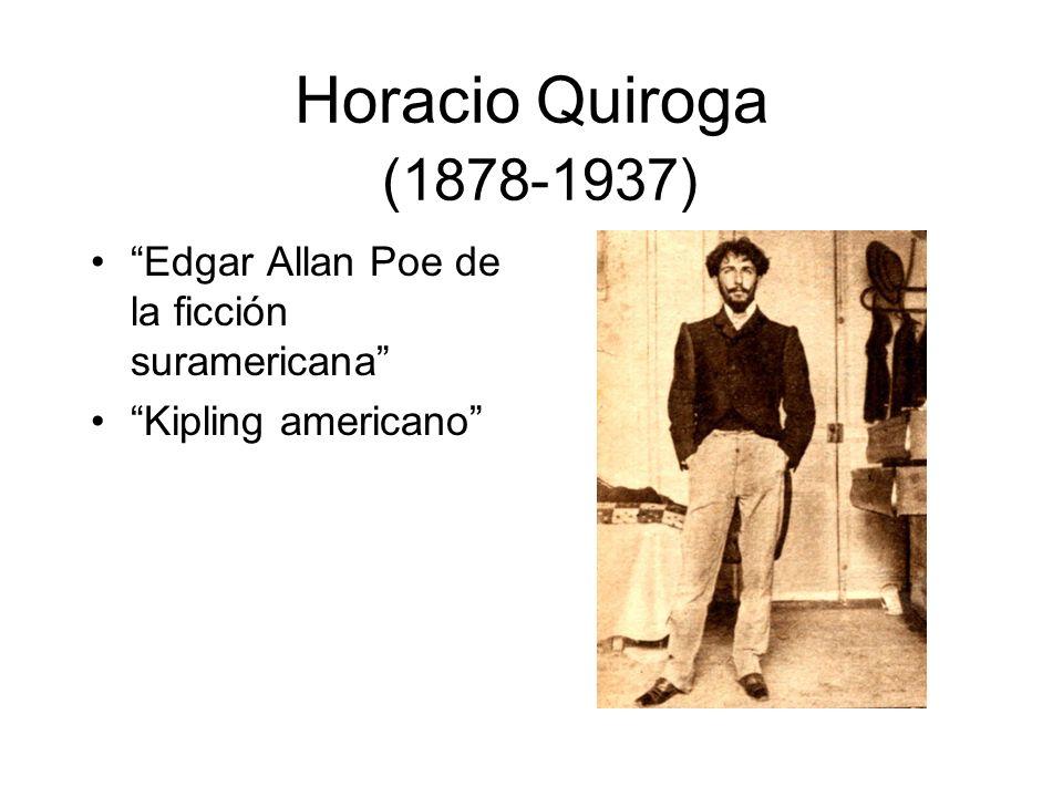Horacio Quiroga A menudo comparado con Edgar Allan Poe y Rudyard Kipling fue cuentista, poeta, periodista, dramaturgo y novelista.