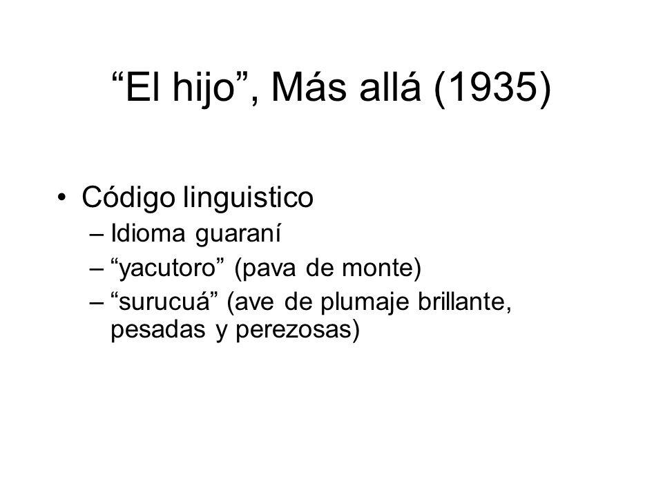 El hijo, Más allá (1935) Código linguistico –Idioma guaraní –yacutoro (pava de monte) –surucuá (ave de plumaje brillante, pesadas y perezosas)