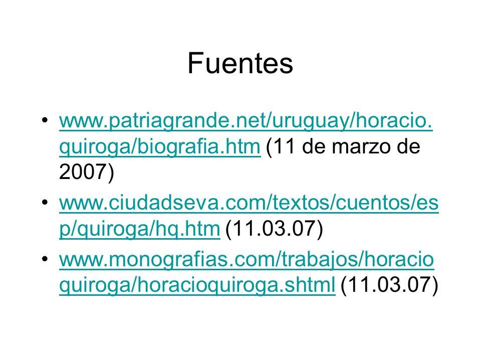 Fuentes www.patriagrande.net/uruguay/horacio. quiroga/biografia.htm (11 de marzo de 2007)www.patriagrande.net/uruguay/horacio. quiroga/biografia.htm w