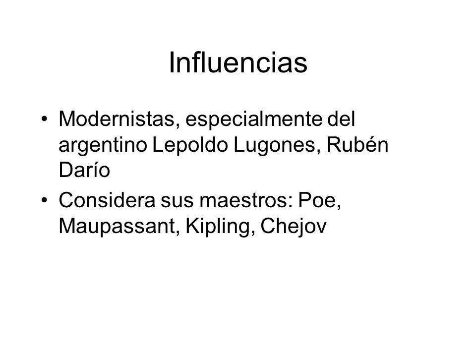 Influencias Modernistas, especialmente del argentino Lepoldo Lugones, Rubén Darío Considera sus maestros: Poe, Maupassant, Kipling, Chejov