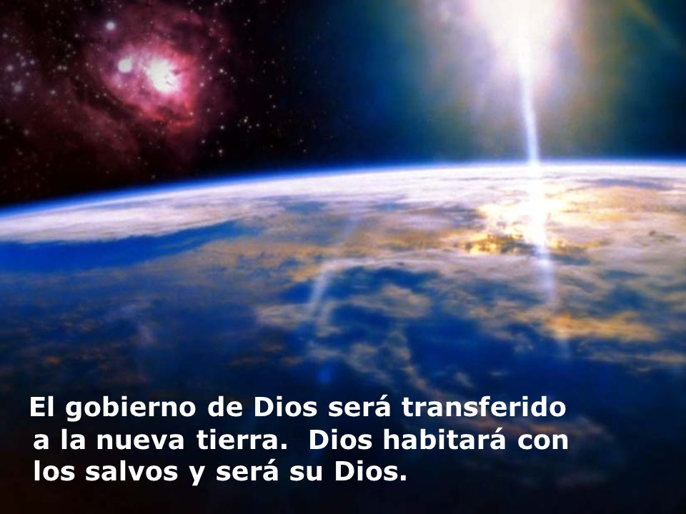 El gobierno de Dios será transferido a la nueva tierra. Dios habitará con los salvos y será su Dios.