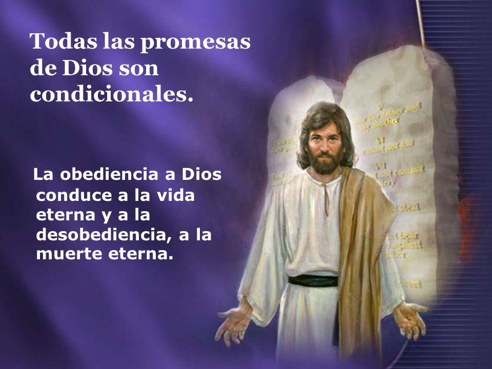 Todas las promesas de Dios son condicionales. La obediencia a Dios conduce a la vida eterna y a la desobediencia, a la muerte eterna.