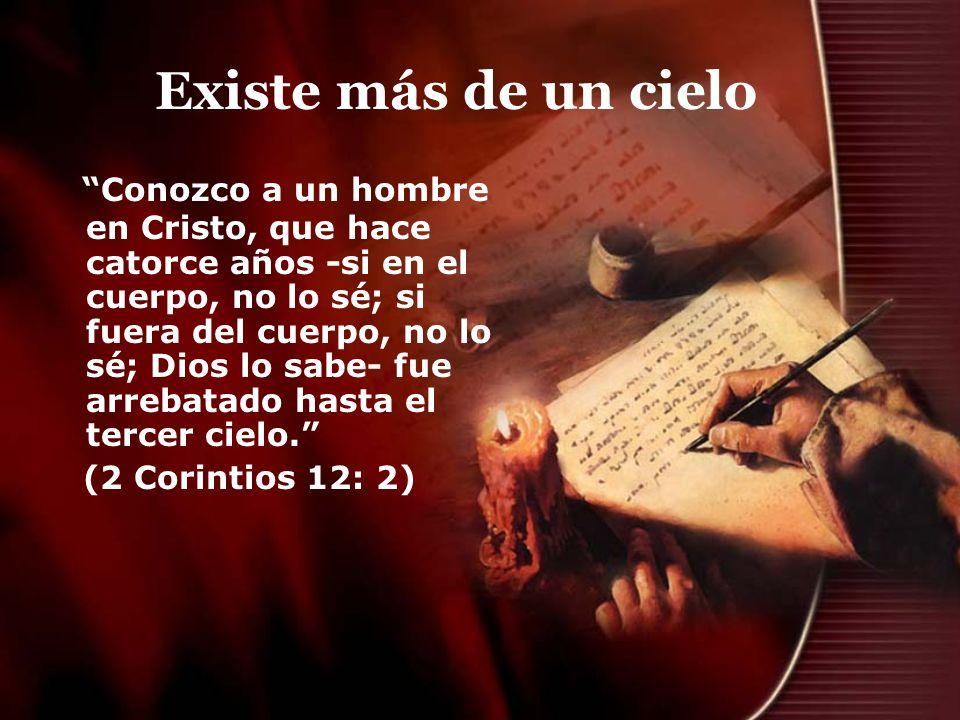 Existe más de un cielo Conozco a un hombre en Cristo, que hace catorce años -si en el cuerpo, no lo sé; si fuera del cuerpo, no lo sé; Dios lo sabe- f