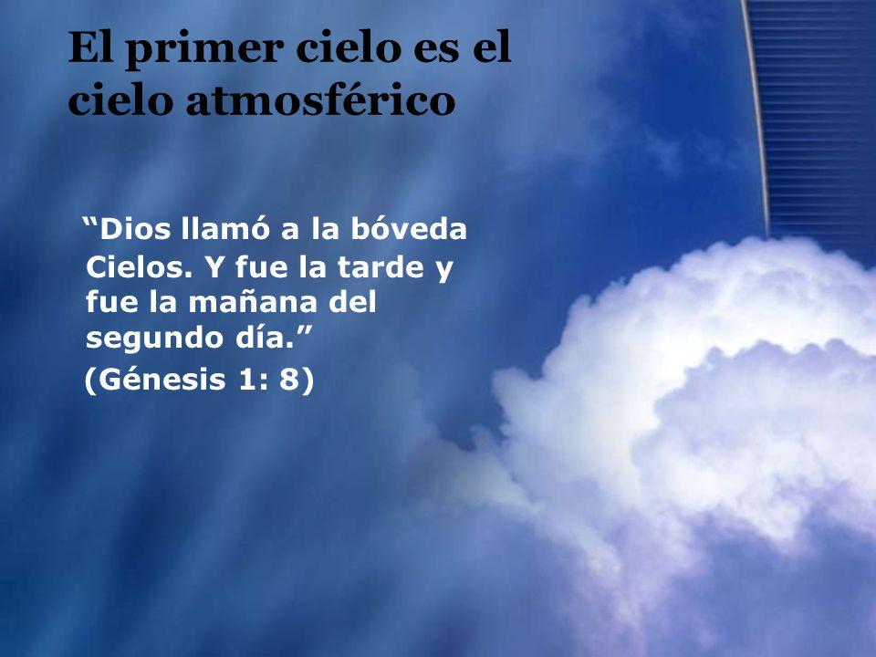 El primer cielo es el cielo atmosférico Dios llamó a la bóveda Cielos. Y fue la tarde y fue la mañana del segundo día. (Génesis 1: 8)