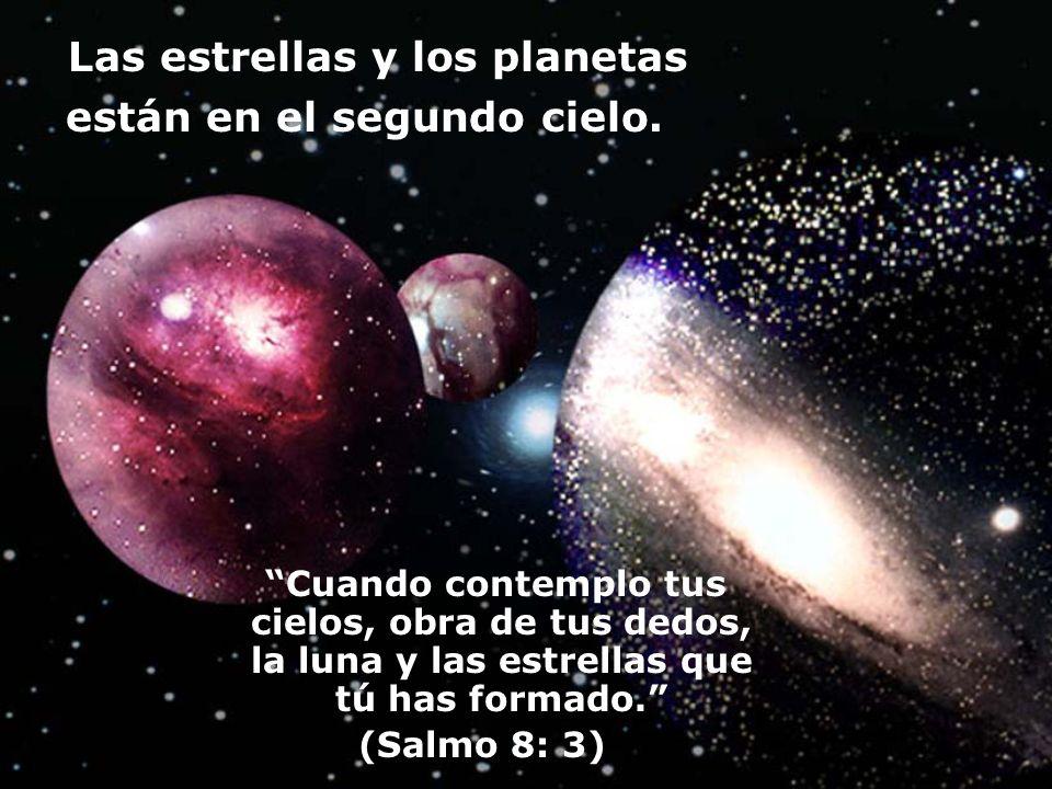 Las estrellas y los planetas están en el segundo cielo. Cuando contemplo tus cielos, obra de tus dedos, la luna y las estrellas que tú has formado. (S
