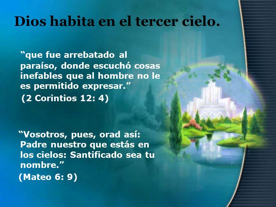 Dios habita en el tercer cielo. que fue arrebatado al paraíso, donde escuchó cosas inefables que al hombre no le es permitido expresar. (2 Corintios 1