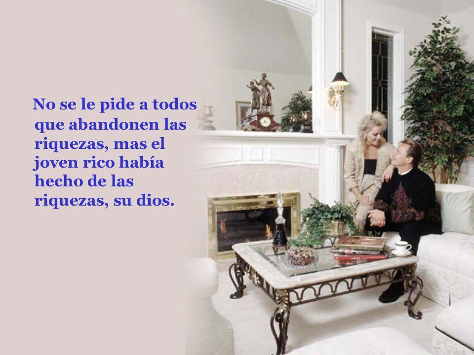 No se le pide a todos que abandonen las riquezas, mas el joven rico había hecho de las riquezas, su dios.