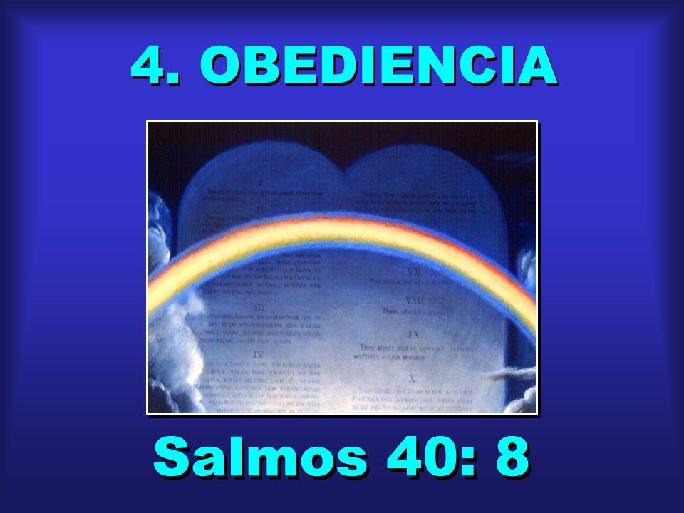 4. OBEDIENCIA 4. OBEDIENCIA Salmos 40: 8 Salmos 40: 8