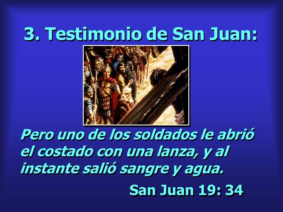 3. Testimonio de San Juan: San Juan 19: 34 Pero uno de los soldados le abrió el costado con una lanza, y al instante salió sangre y agua.