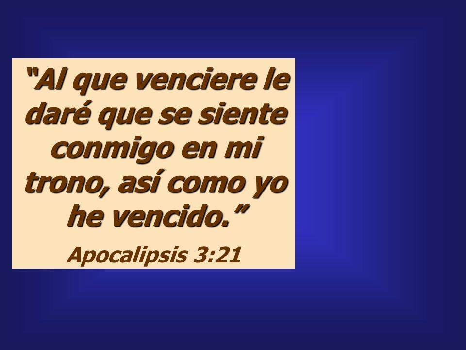 Al que venciere le daré que se siente conmigo en mi trono, así como yo he vencido. Apocalipsis 3:21