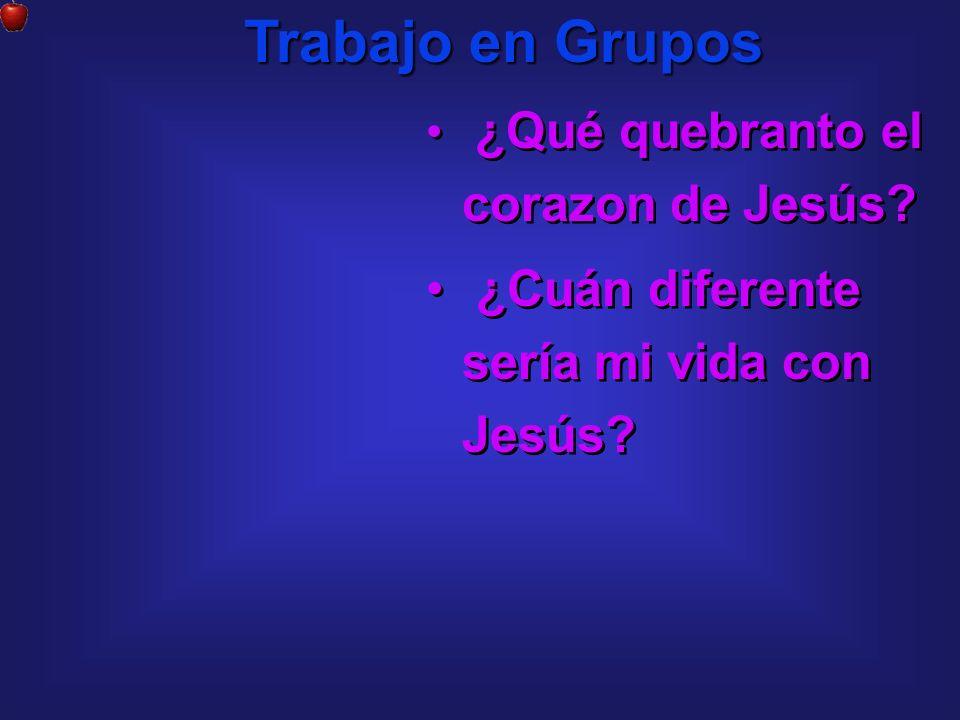 ¿Qué quebranto el corazon de Jesús? ¿Cuán diferente sería mi vida con Jesús? ¿Qué quebranto el corazon de Jesús? ¿Cuán diferente sería mi vida con Jes