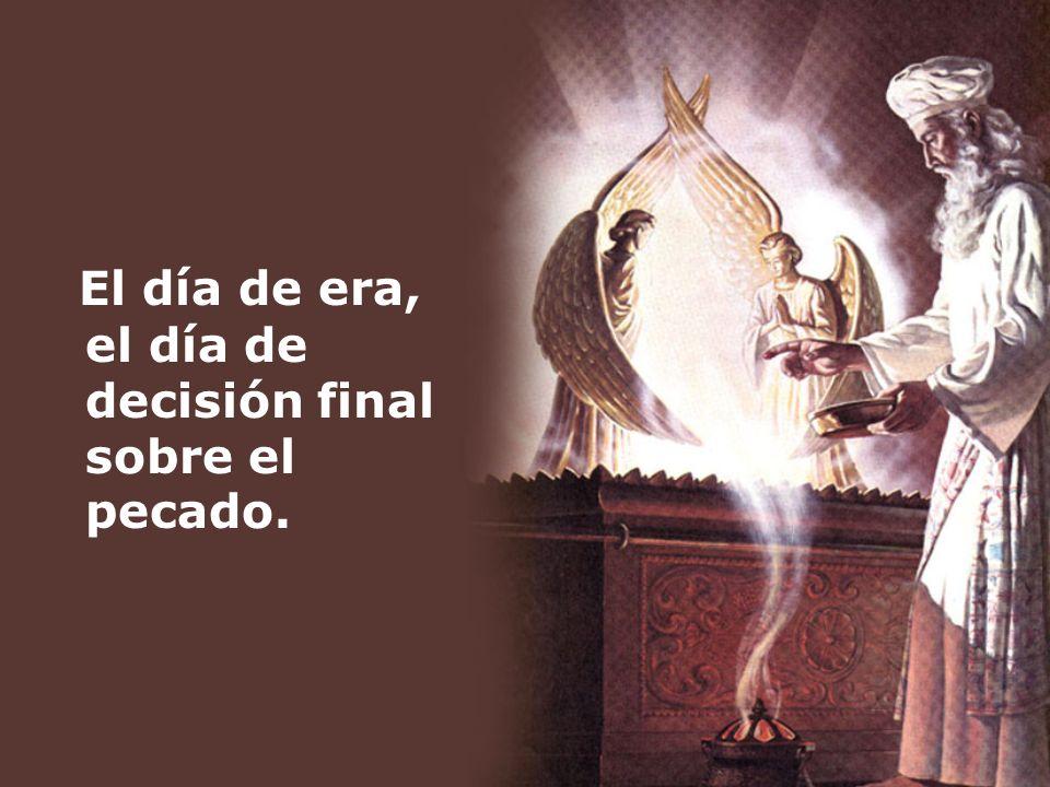 El día de era, el día de decisión final sobre el pecado.